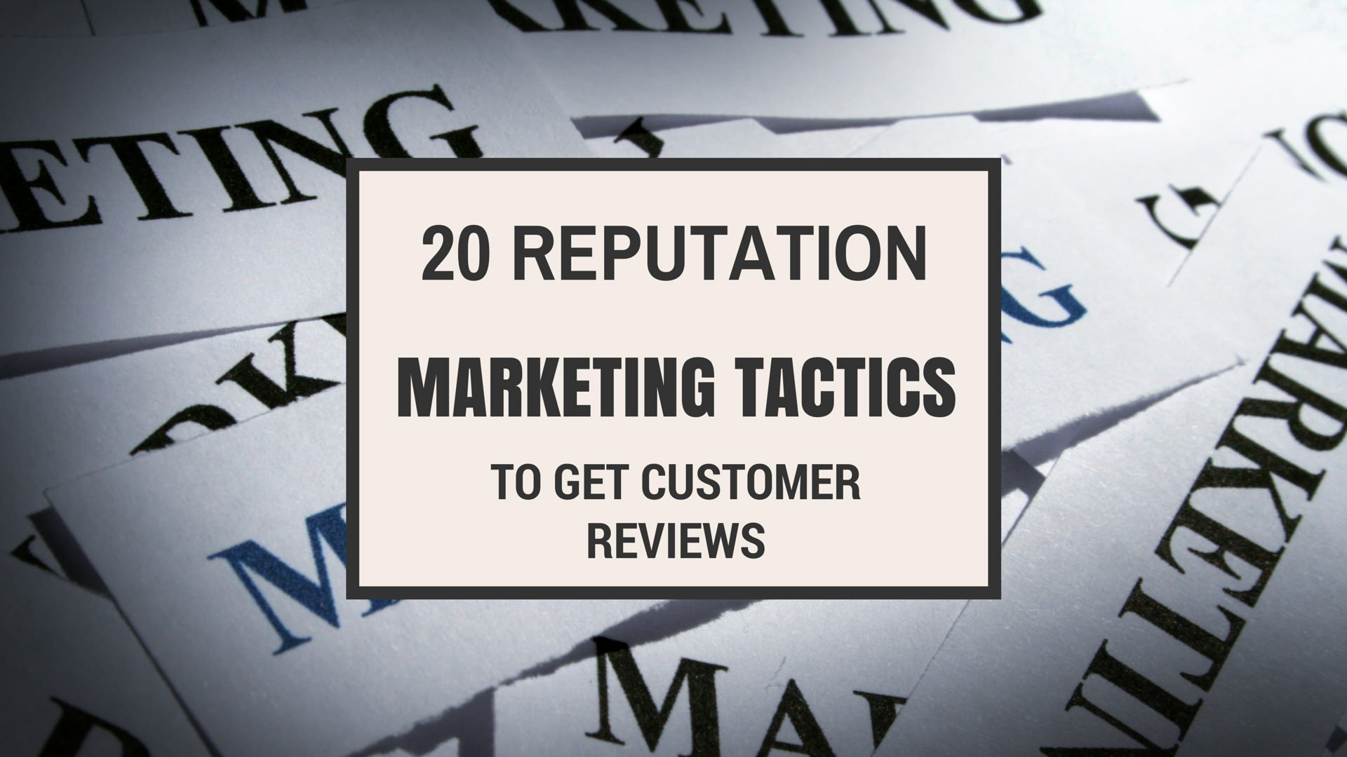 20 Reputation Marketing Tactics to get Customer Reviews